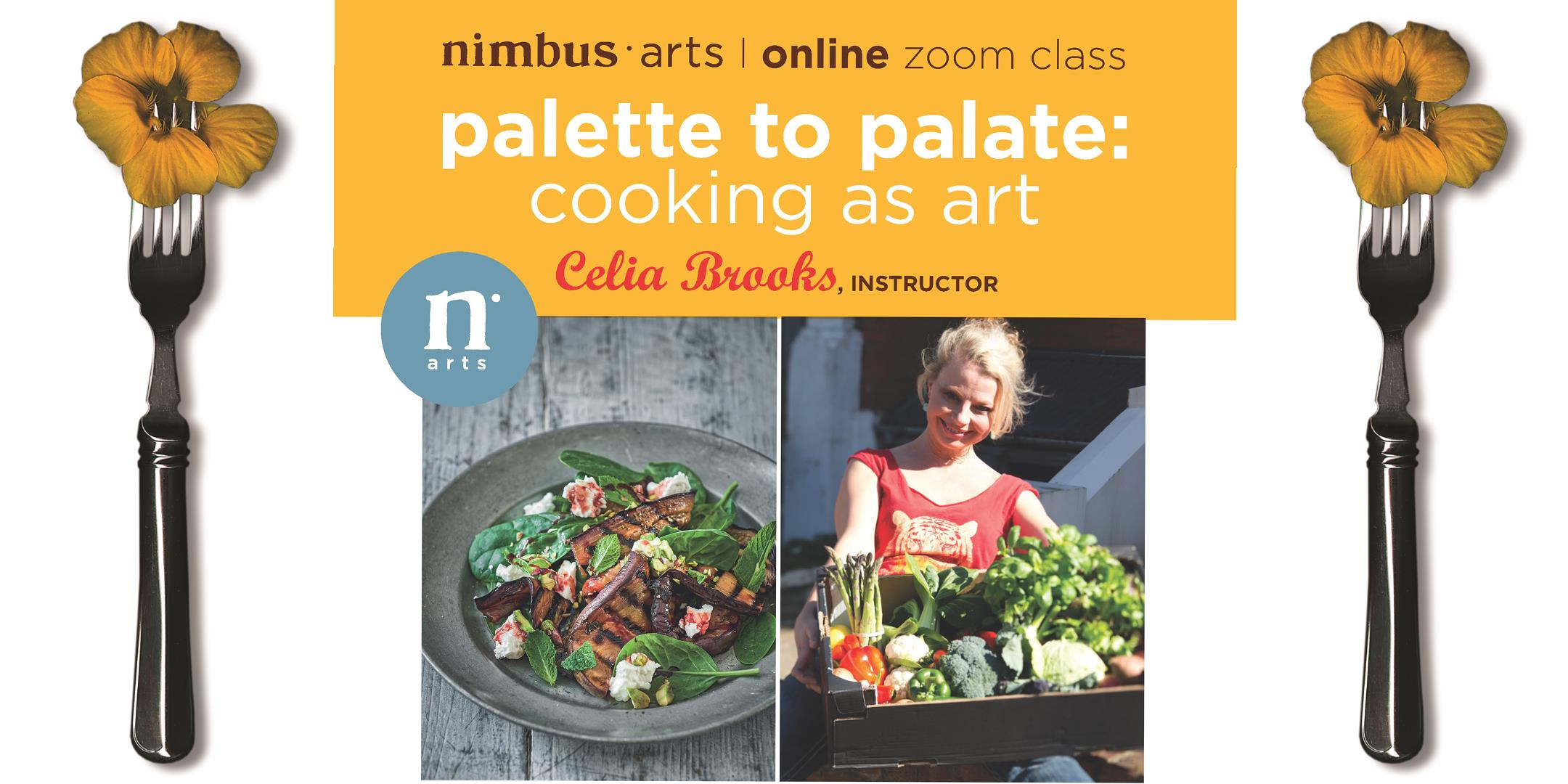 """""""Palette To Palate: Cooking As Art"""" With Guest Chef Instructor, Celia Brooks!"""